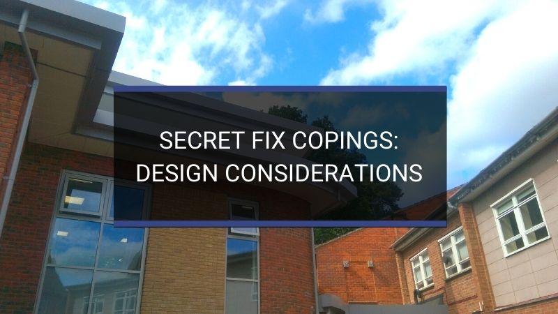 Secret Fix Copings Design Considerations