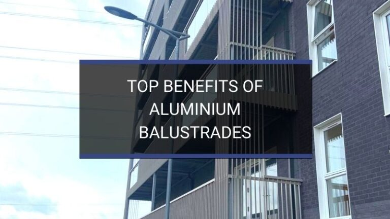 Top benefits aluminium balustrades