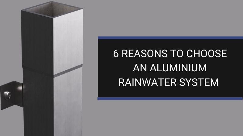 reasons to choose aluminium rainwater systems