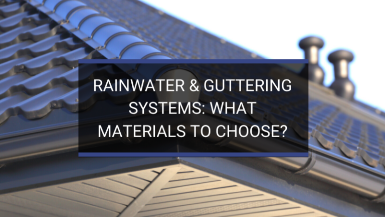 Rainwater & Guttering Systems: What Materials to Choose?
